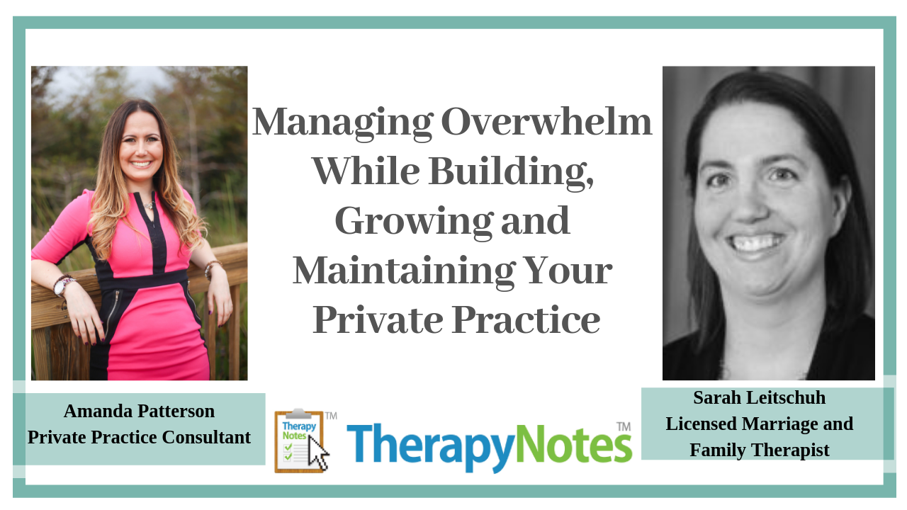 Managing Overwhelm While Building, Growing and Maintaining Your Private Practice